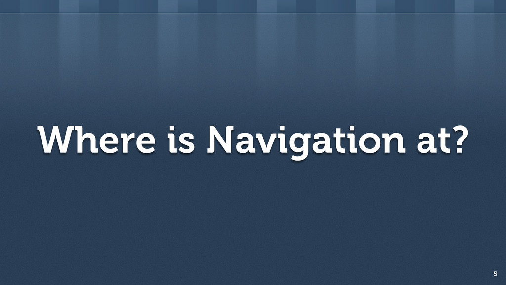 Where is Navigation at? 5