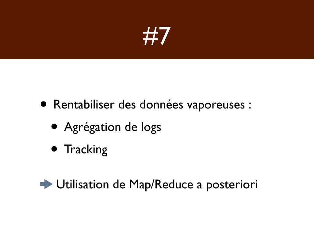 #7 • Rentabiliser des données vaporeuses : • Ag...