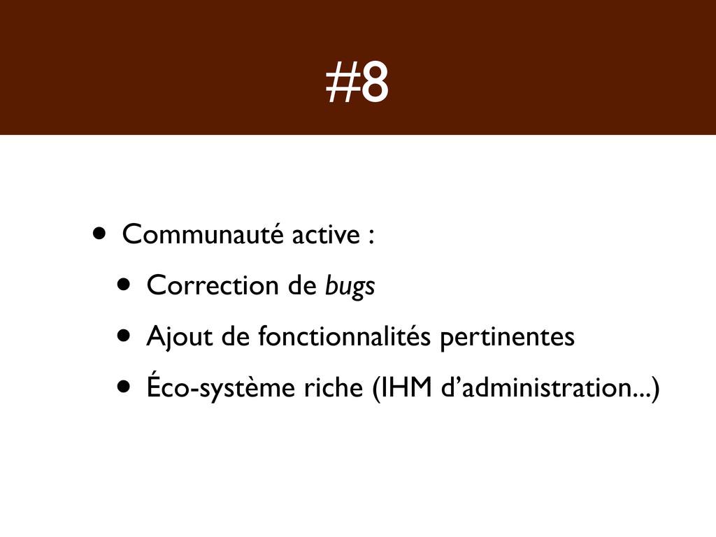 #8 • Communauté active : • Correction de bugs •...