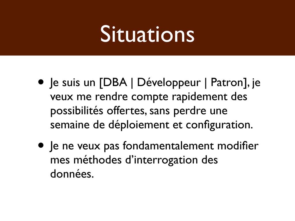 Situations • Je suis un [DBA | Développeur | Pa...