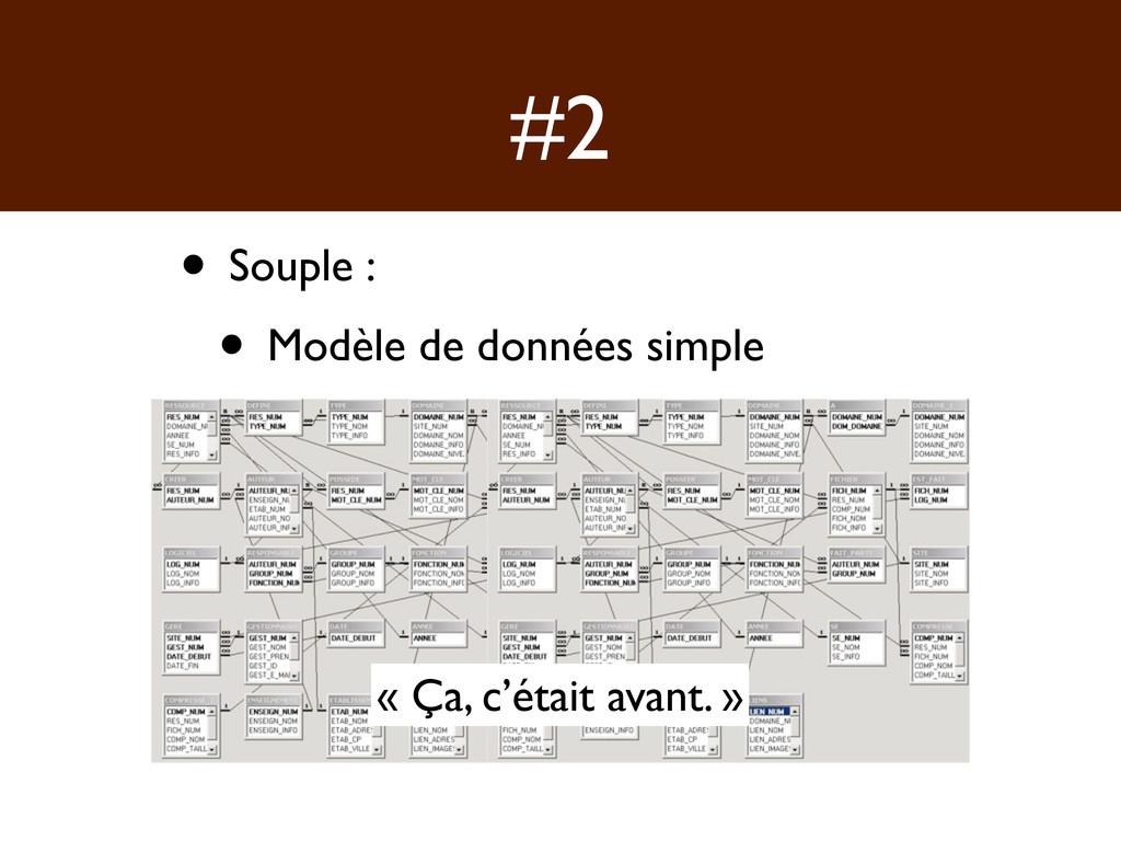 #2 • Souple : • Modèle de données simple « Ça, ...
