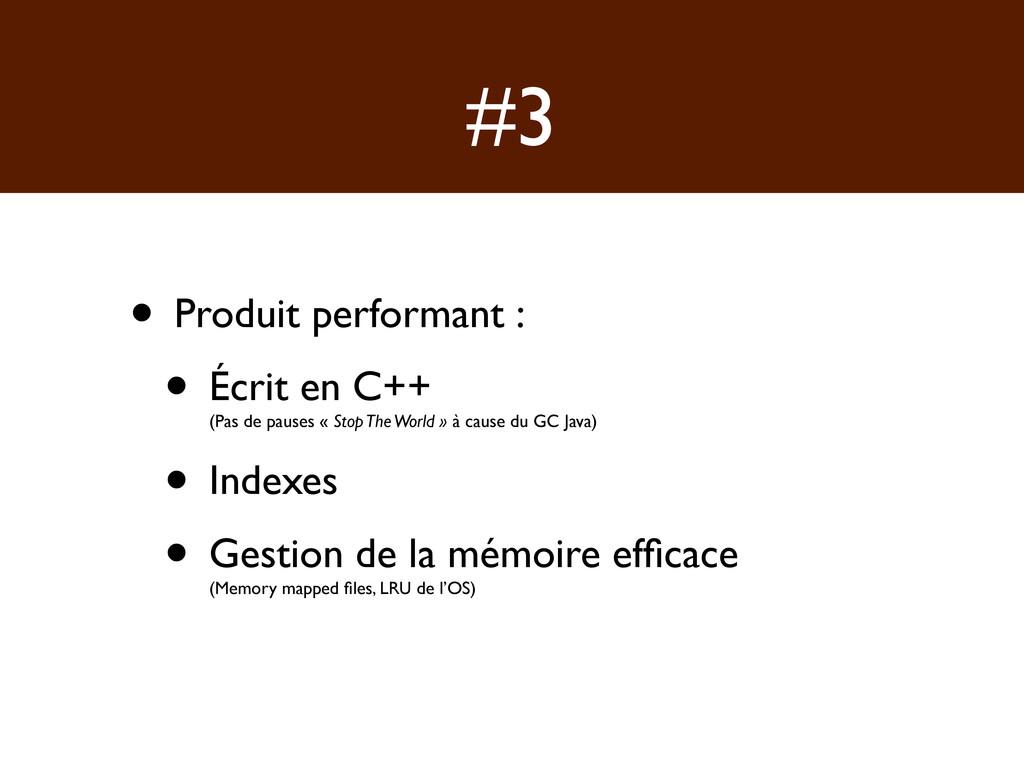 #3 • Produit performant : • Écrit en C++ (Pas d...