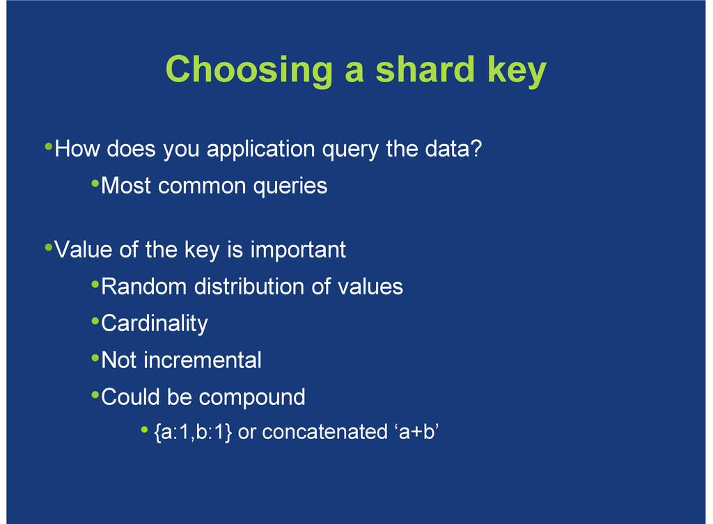 Choosing a shard key How does you application q...