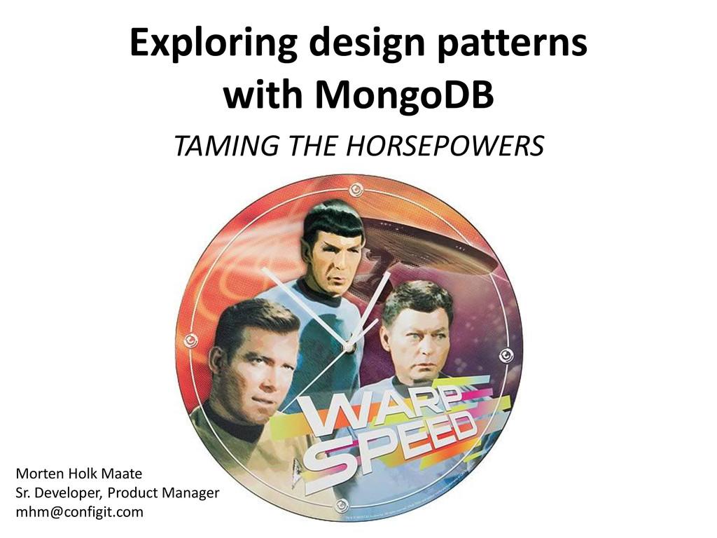 Exploring design patterns with MongoDB TAMING T...