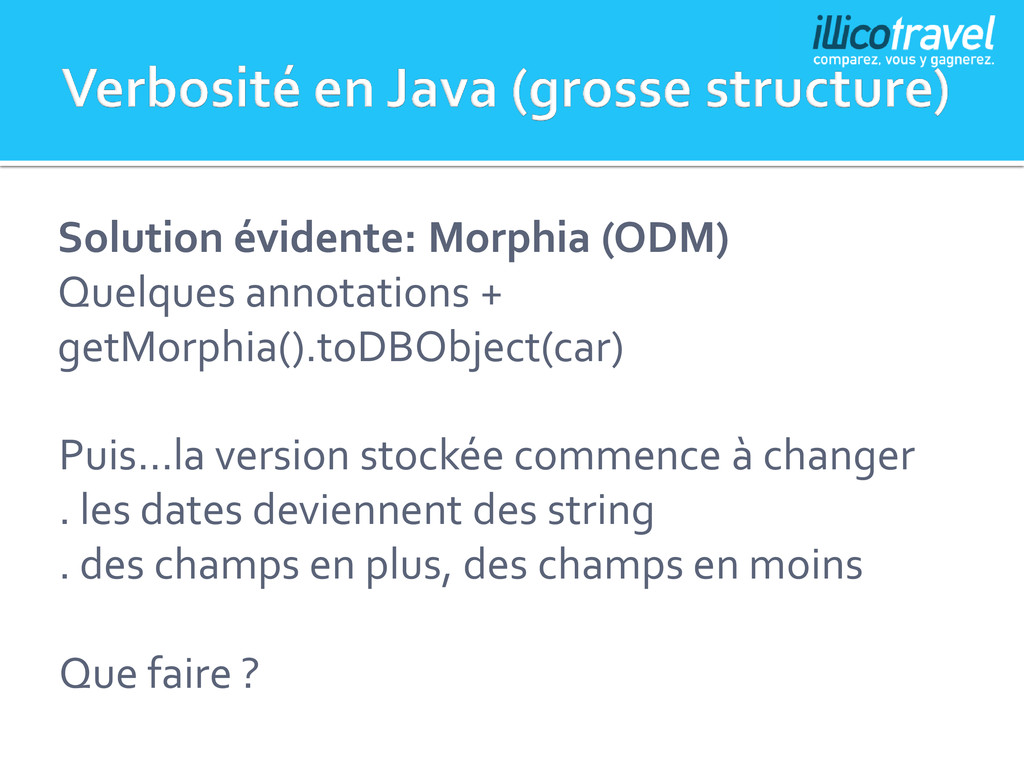 Solution évidente: Morphia (ODM) Quelques annot...