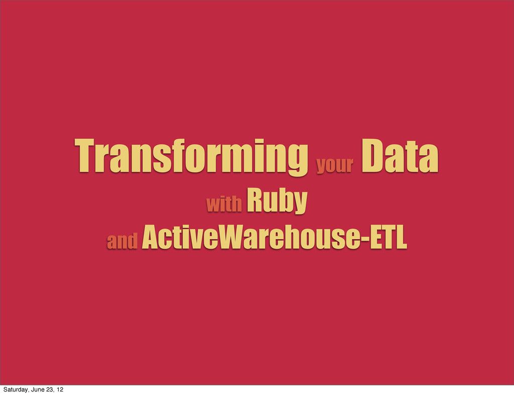 Transforming your Data with Ruby and ActiveWare...