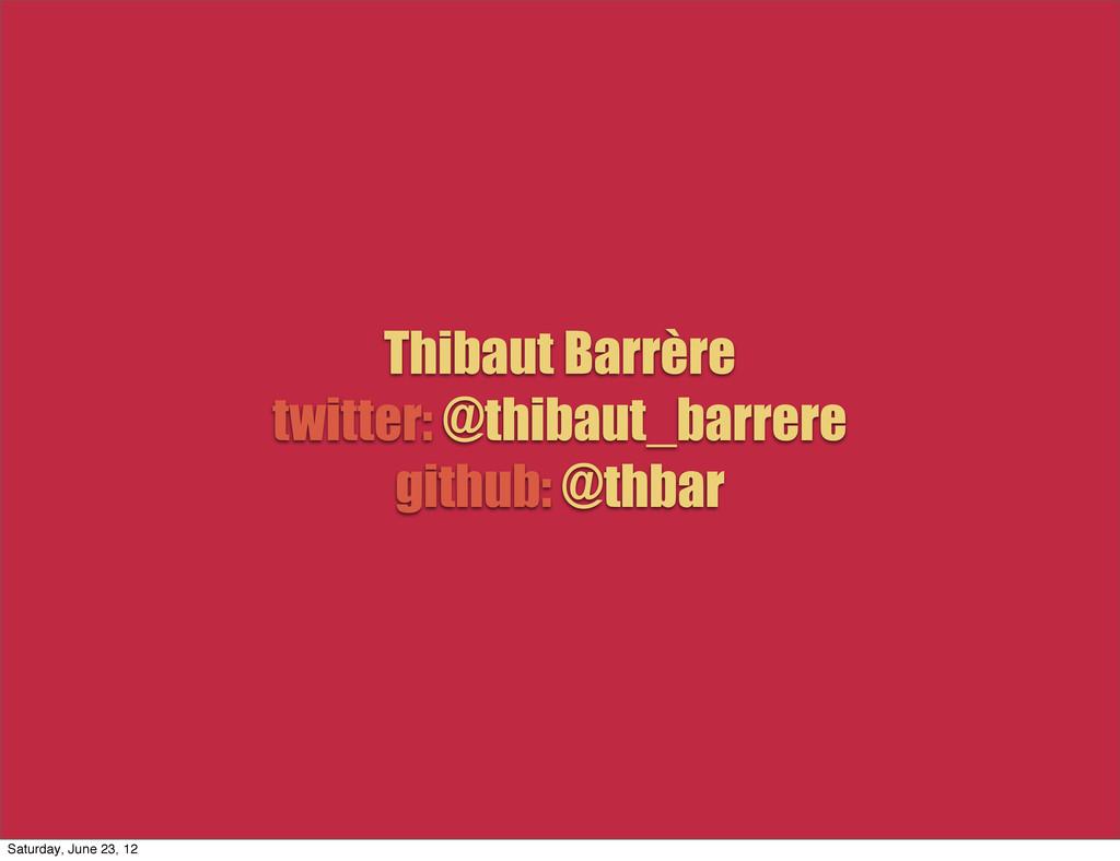 Thibaut Barrère twitter: @thibaut_barrere githu...