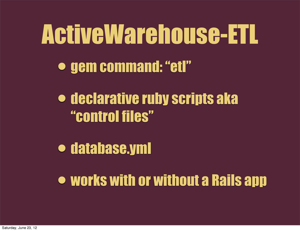 "• gem command: ""etl"" • declarative ruby scripts..."