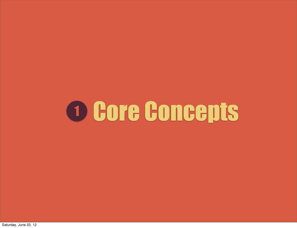 Core Concepts 1 Saturday, June 23, 12