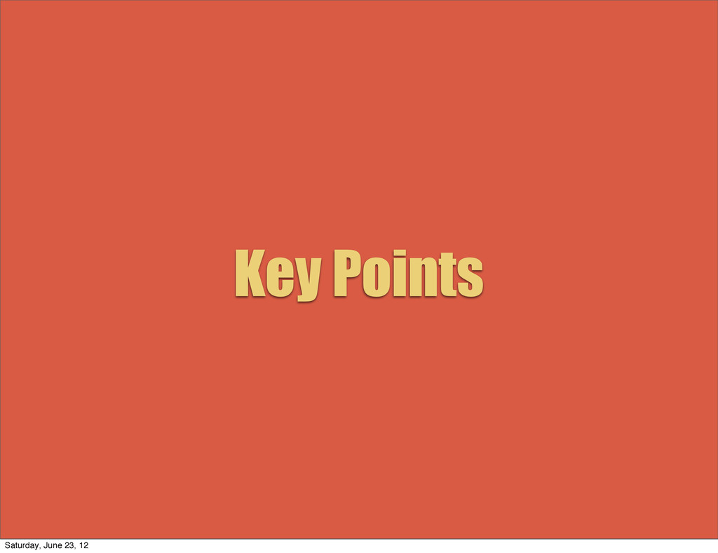 Key Points Saturday, June 23, 12
