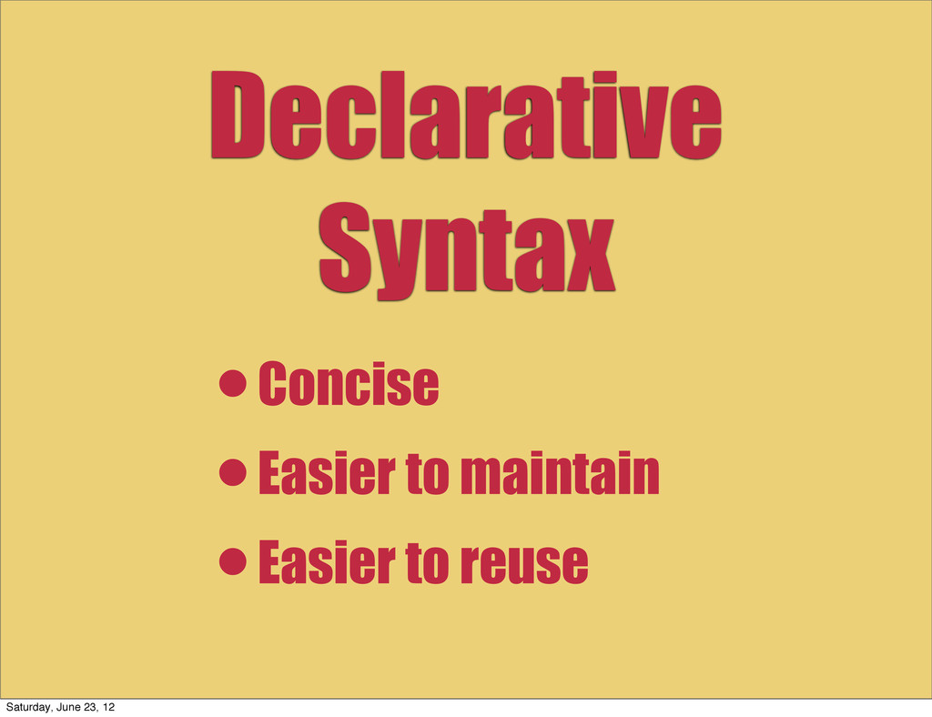 Declarative Syntax •Concise •Easier to maintain...