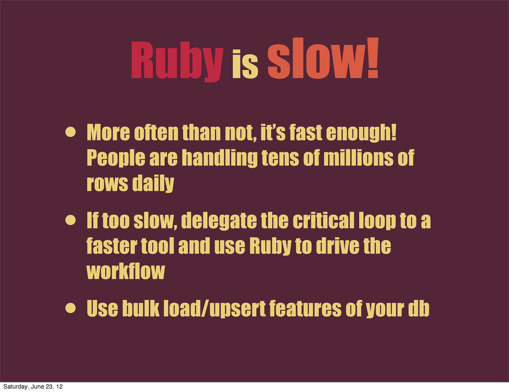 Ruby is slow! • More often than not, it's fast ...