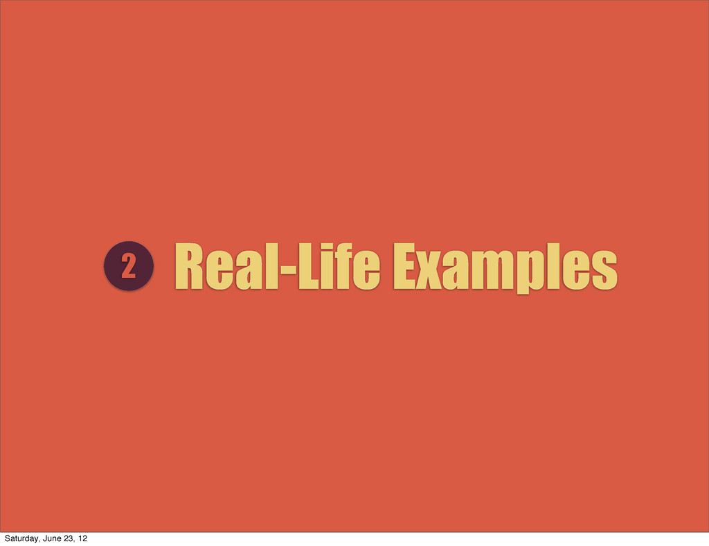 Real-Life Examples 2 Saturday, June 23, 12