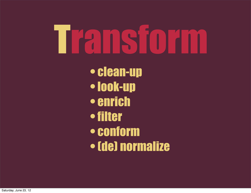 Transform • clean-up • look-up • enrich • filte...