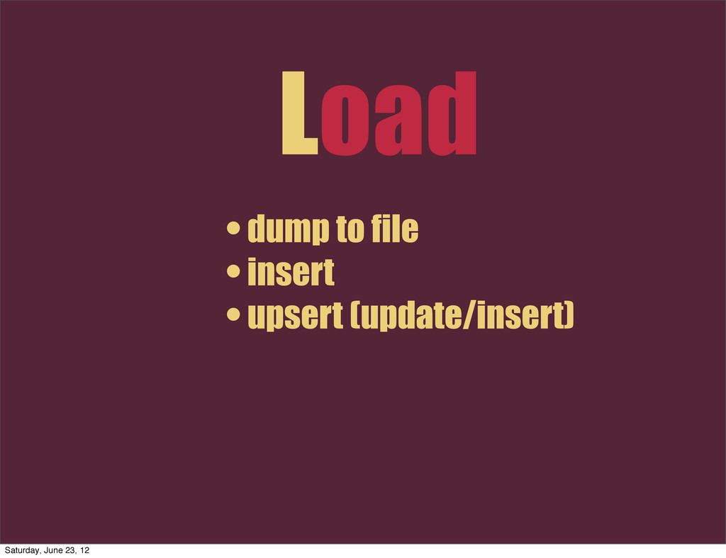 Load • dump to file • insert • upsert (update/i...
