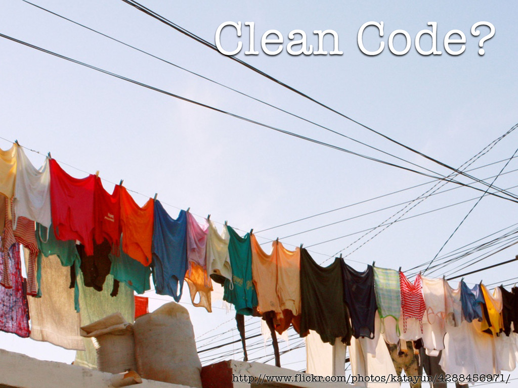 Clean Code? http://www.flickr.com/photos/katayu...