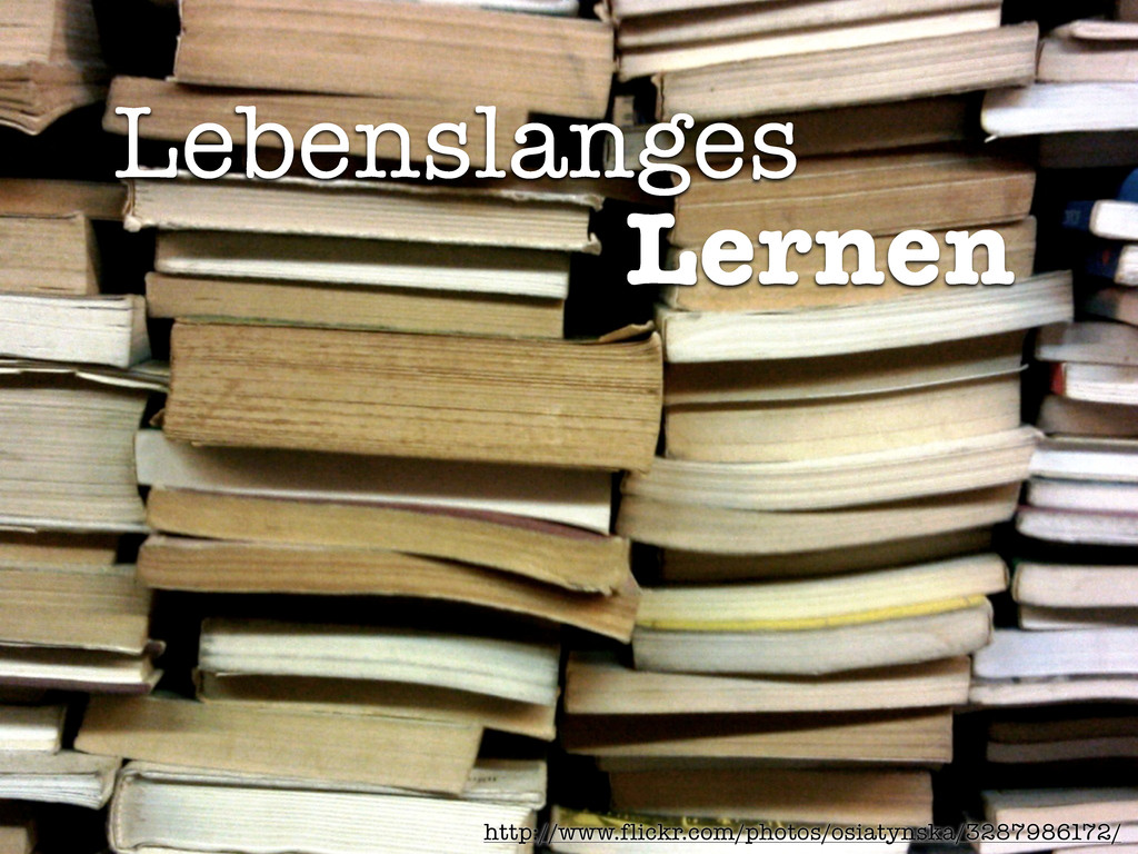 Lebenslanges Lernen http://www.flickr.com/photo...