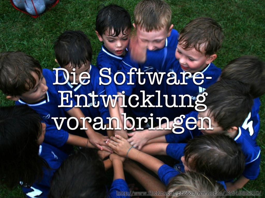 Die Software- Entwicklung voranbringen http://w...