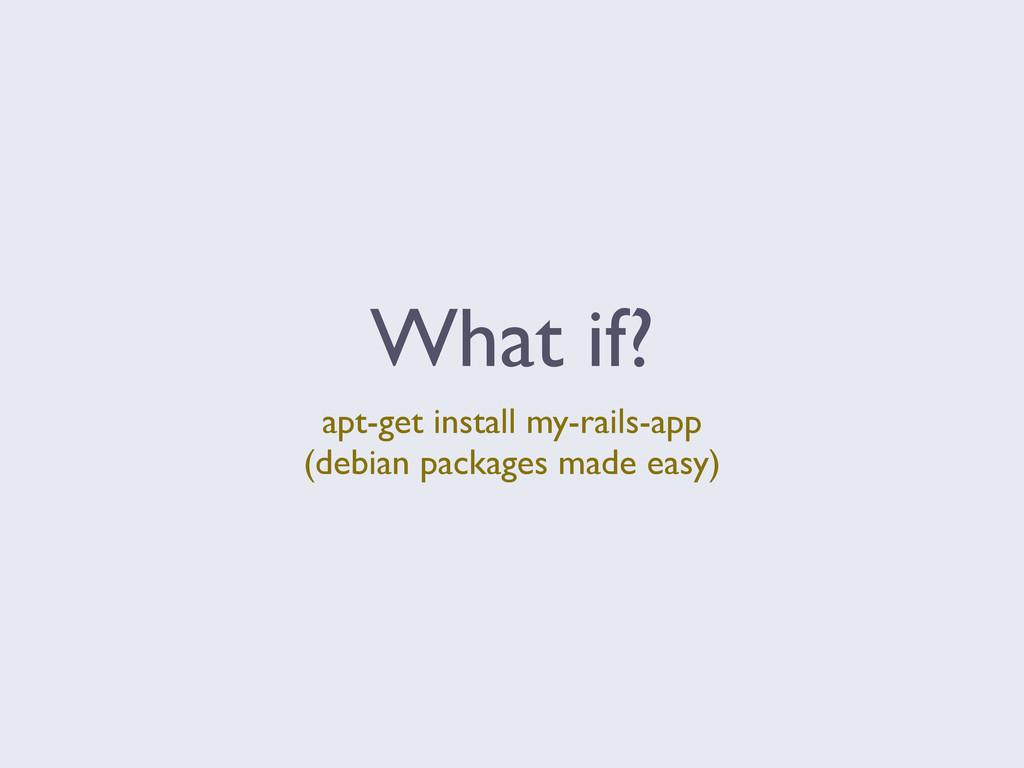 What if? apt-get install my-rails-app (debian p...