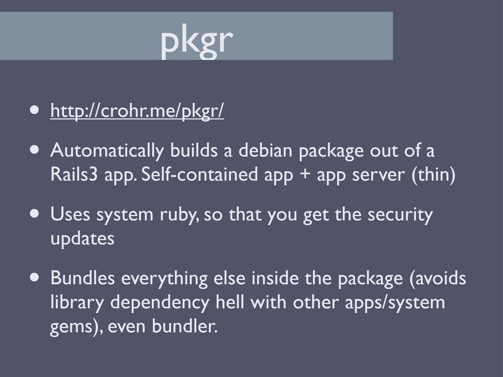 pkgr • http://crohr.me/pkgr/ • Automatically bu...
