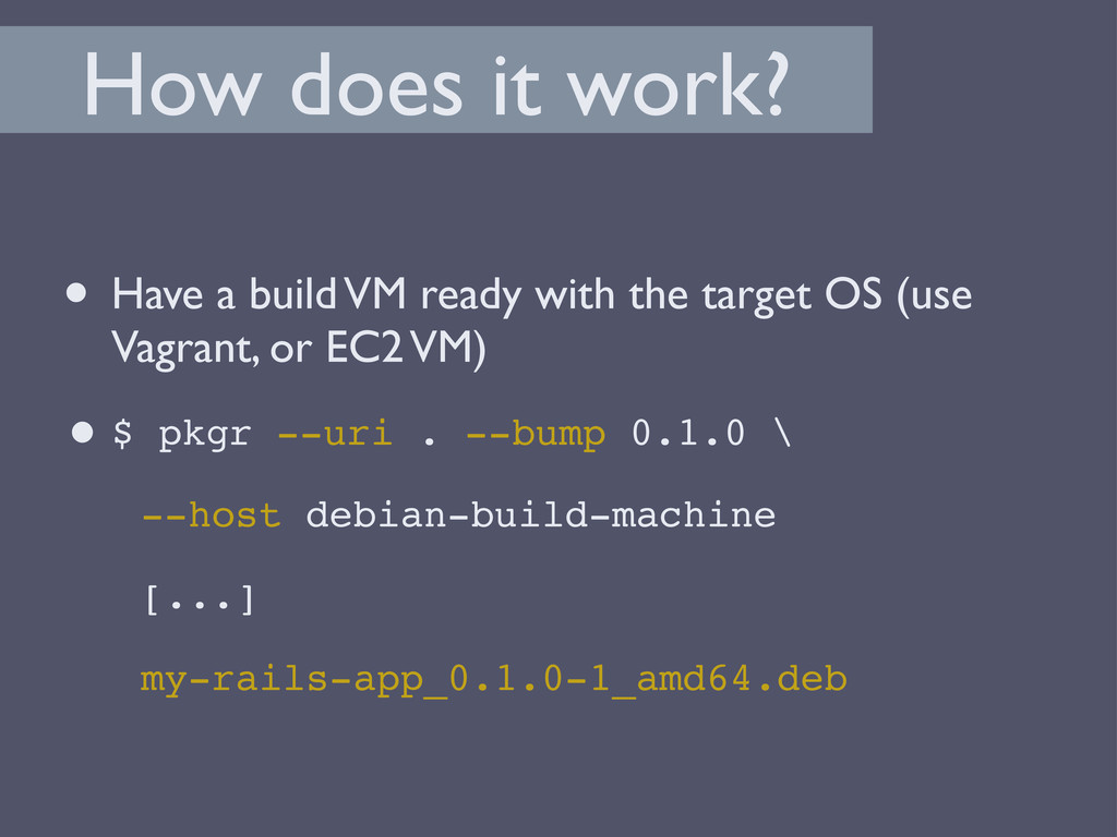 How does it work? • Have a build VM ready with ...