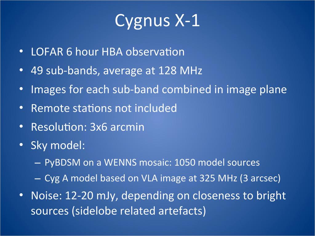Cygnus X-‐1 • LOFAR 6 hour HBA ...
