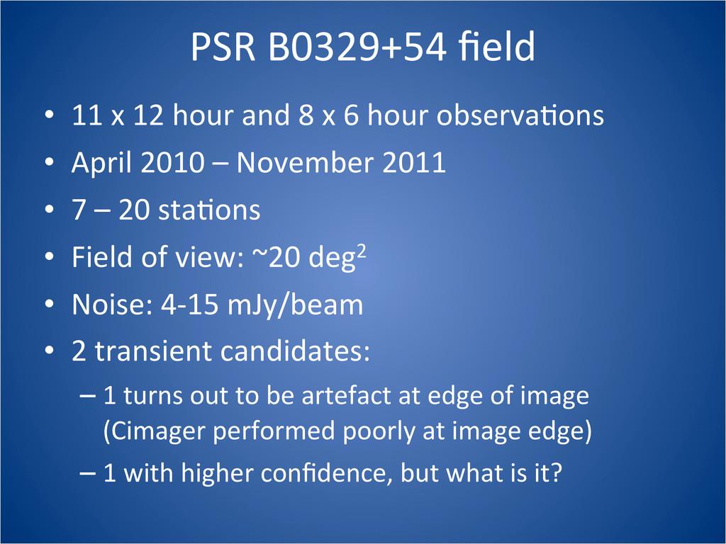 PSR B0329+54 field • 11 x 12 hour...
