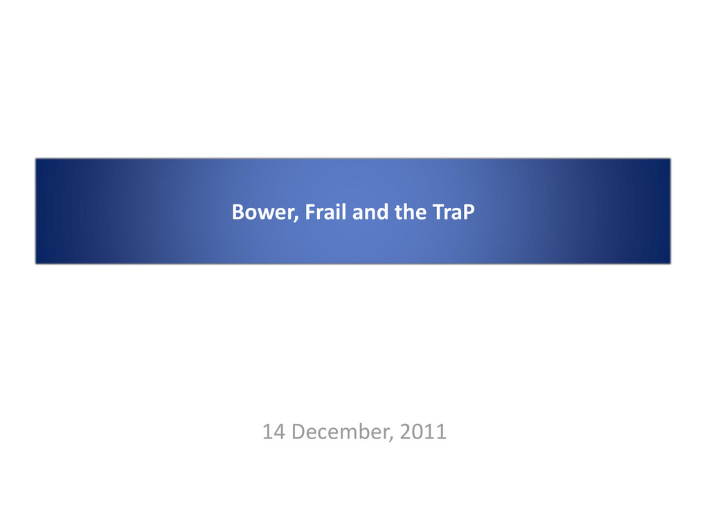 14 December, 2011 Bower, Frail and the TraP