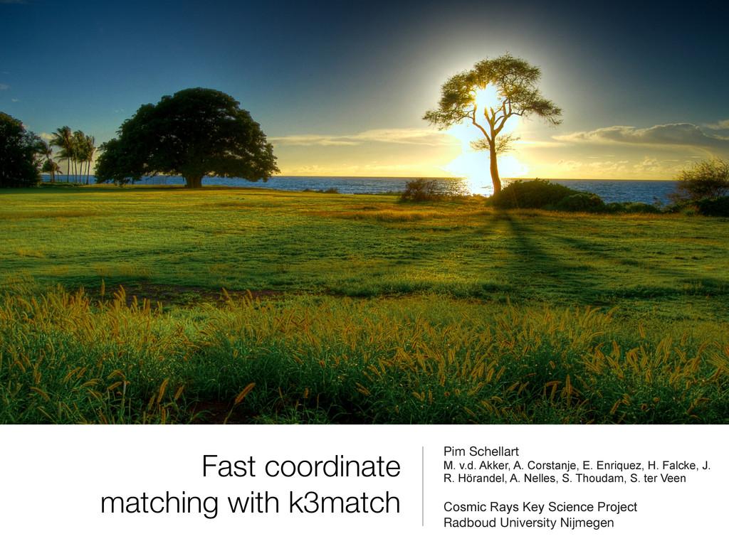 Fast coordinate matching with k3match Pim Schel...