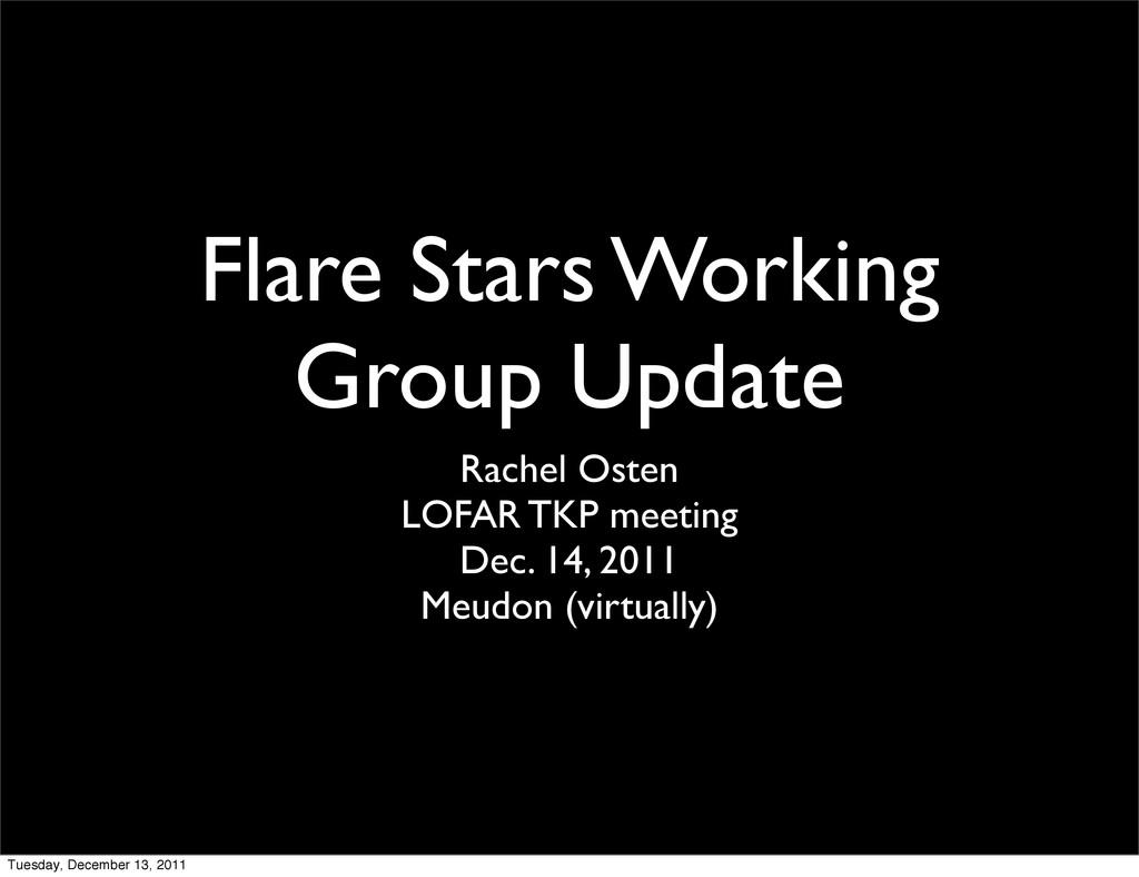 Flare Stars Working Group Update Rachel Osten L...
