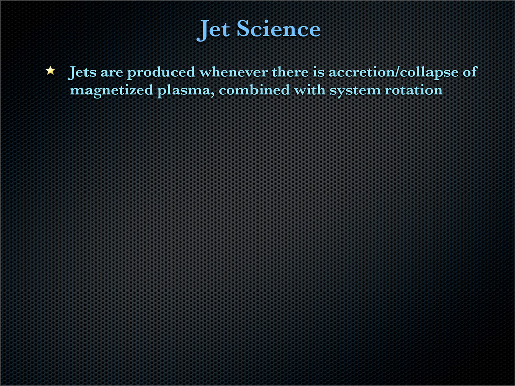 Jet Science Jets are produced whenever there is...