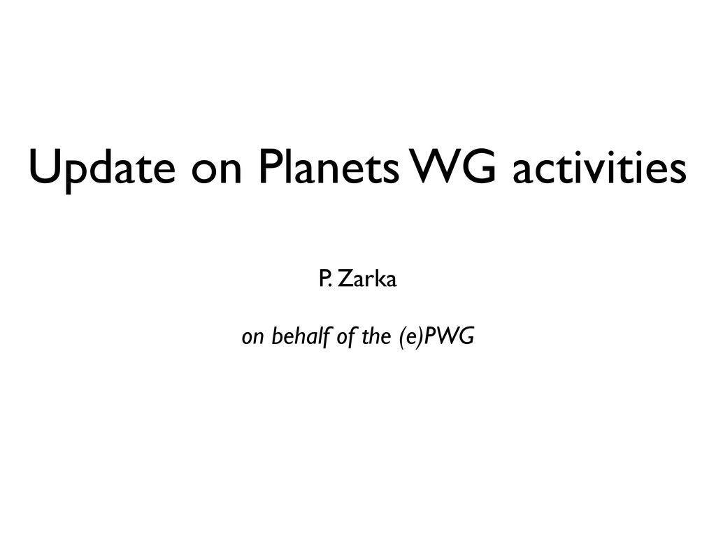 Update on Planets WG activities P. Zarka on beh...
