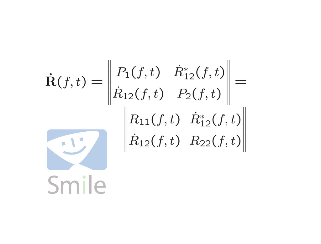 ˙ R(f, t) = P1 (f, t) ˙ R∗ 12 (f, t) ˙ R12 (f, ...