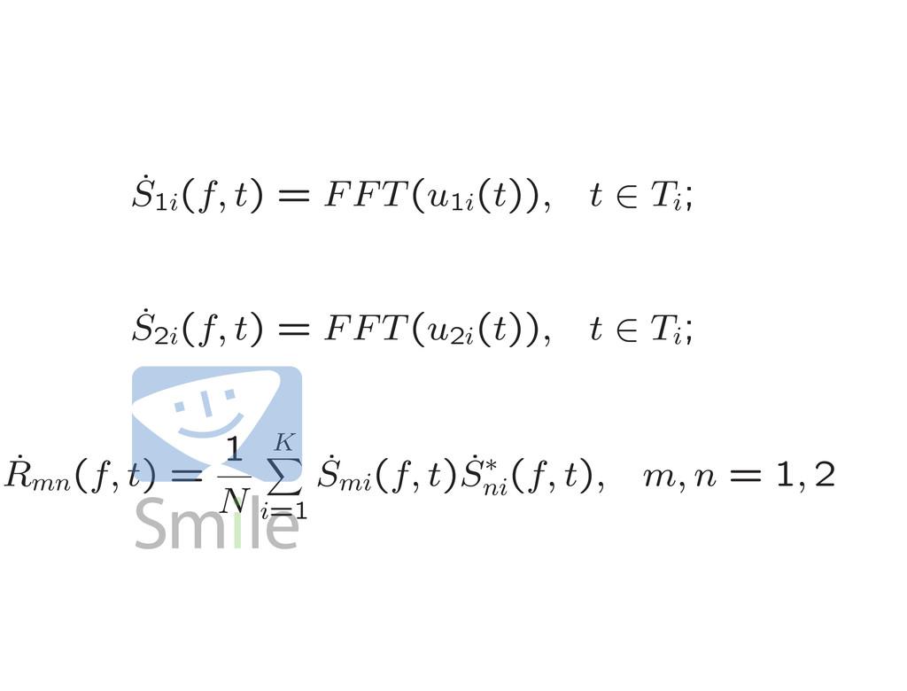 ˙ S1i (f, t) = FFT(u1i (t)), t ∈ Ti ; ˙ S2i (f,...
