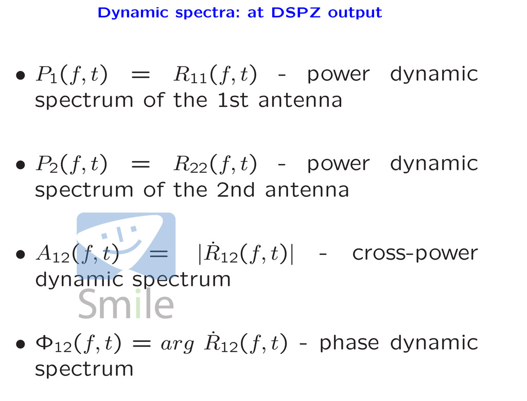 Dynamic spectra: at DSPZ output • P1 (f, t) = R...