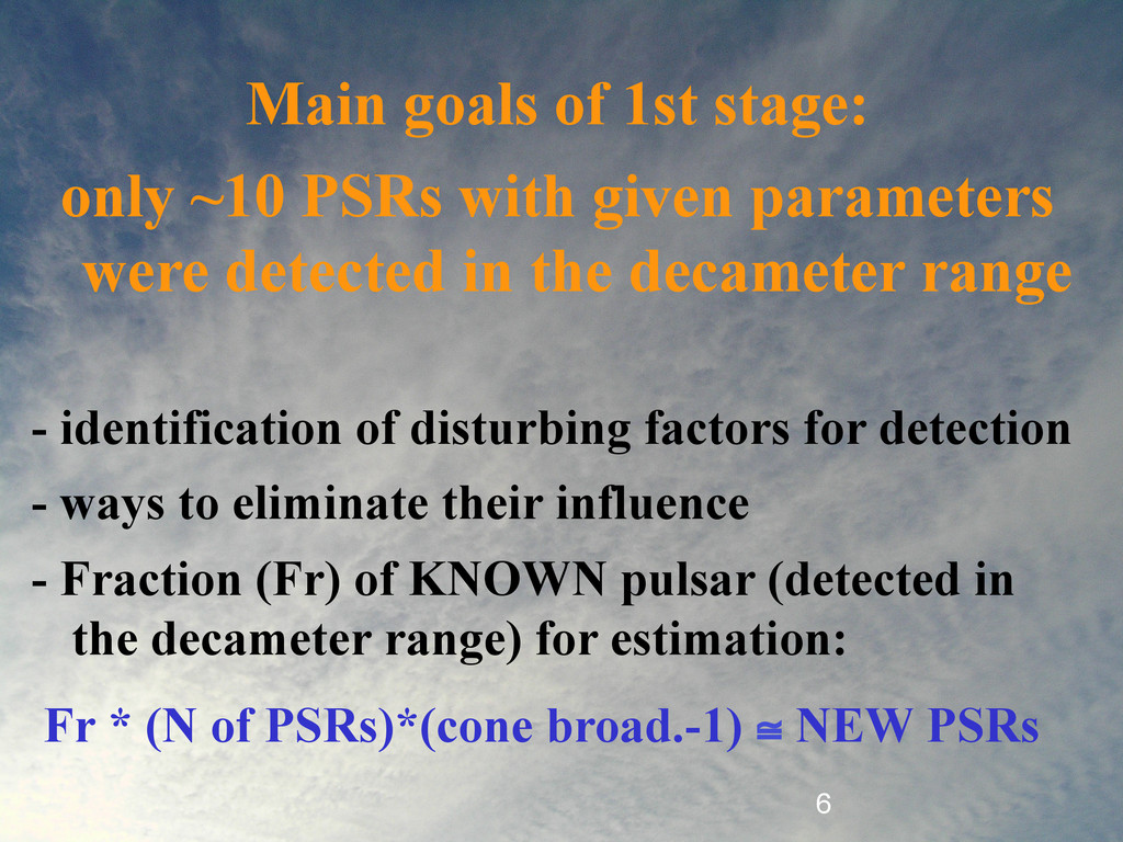6 Main goals of 1st stage: only ~10 PSRs with g...