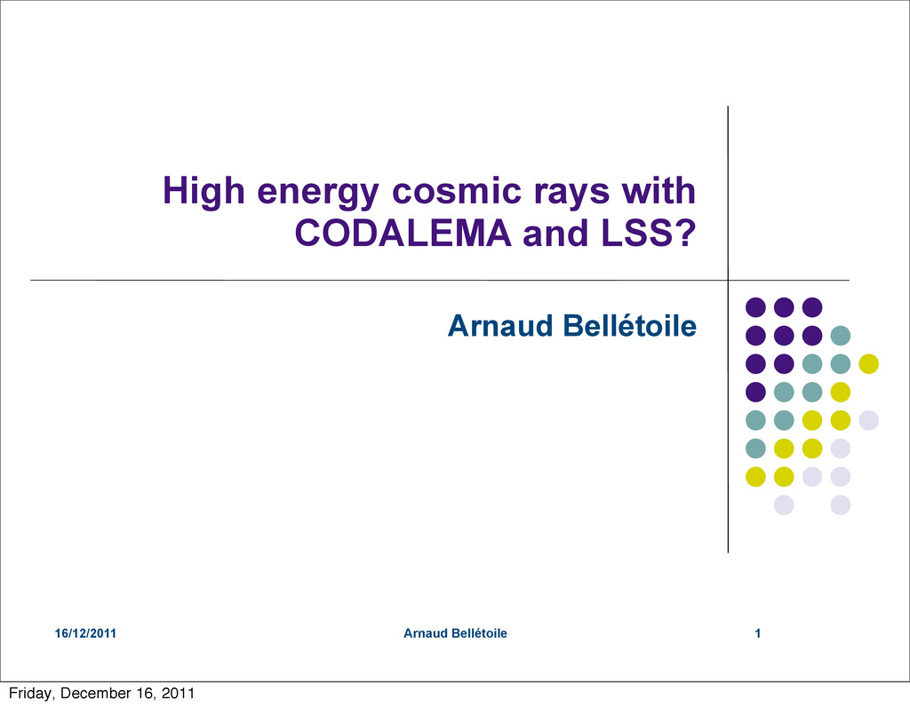 16/12/2011 Arnaud Bellétoile High energy cosmic...