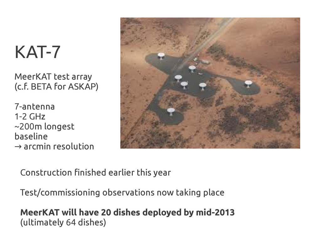 KAT-7 MeerKAT test array (c.f. BETA for ASKAP) ...