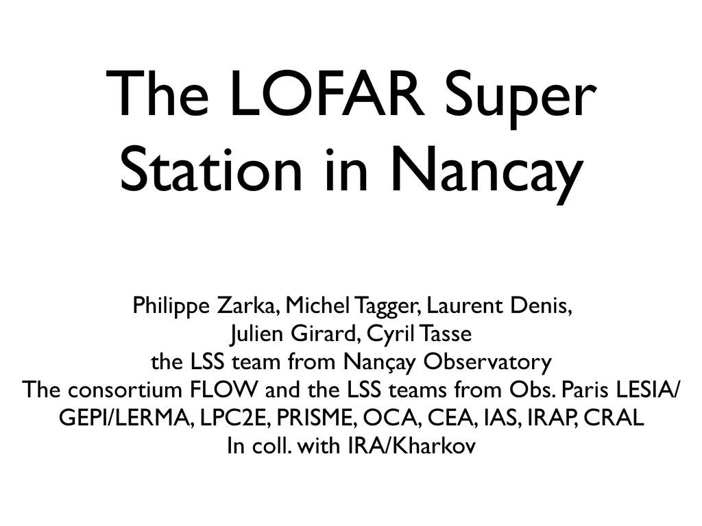 The LOFAR Super Station in Nancay Philippe Zark...