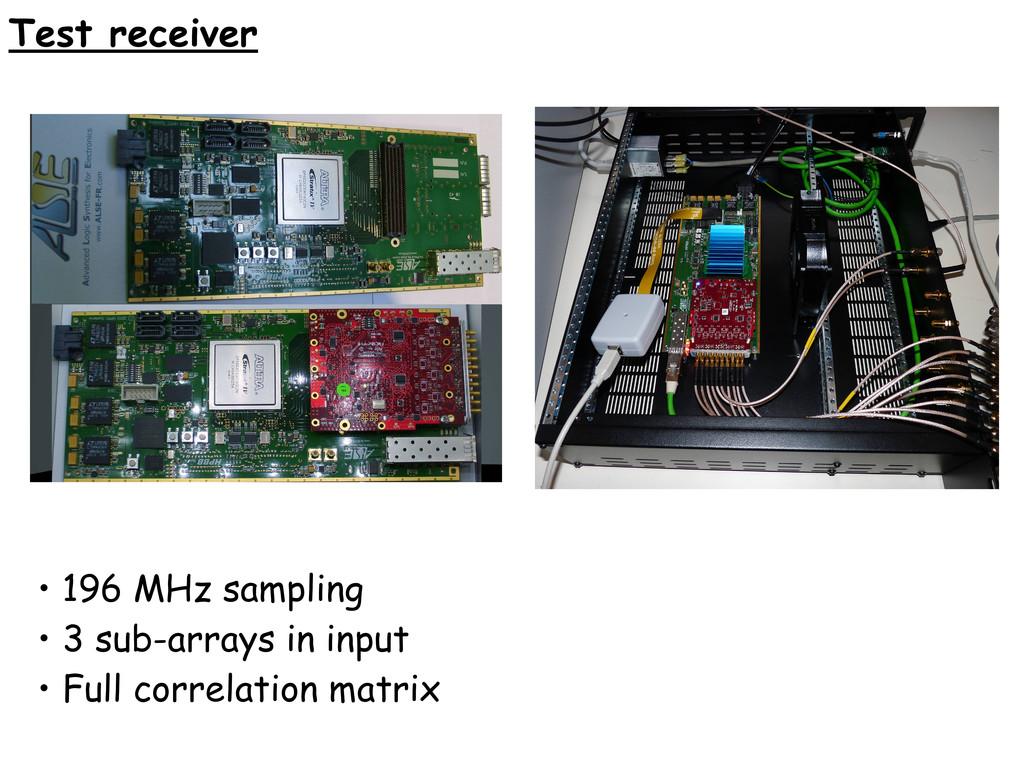 Test receiver • 196 MHz sampling • 3 sub-arrays...