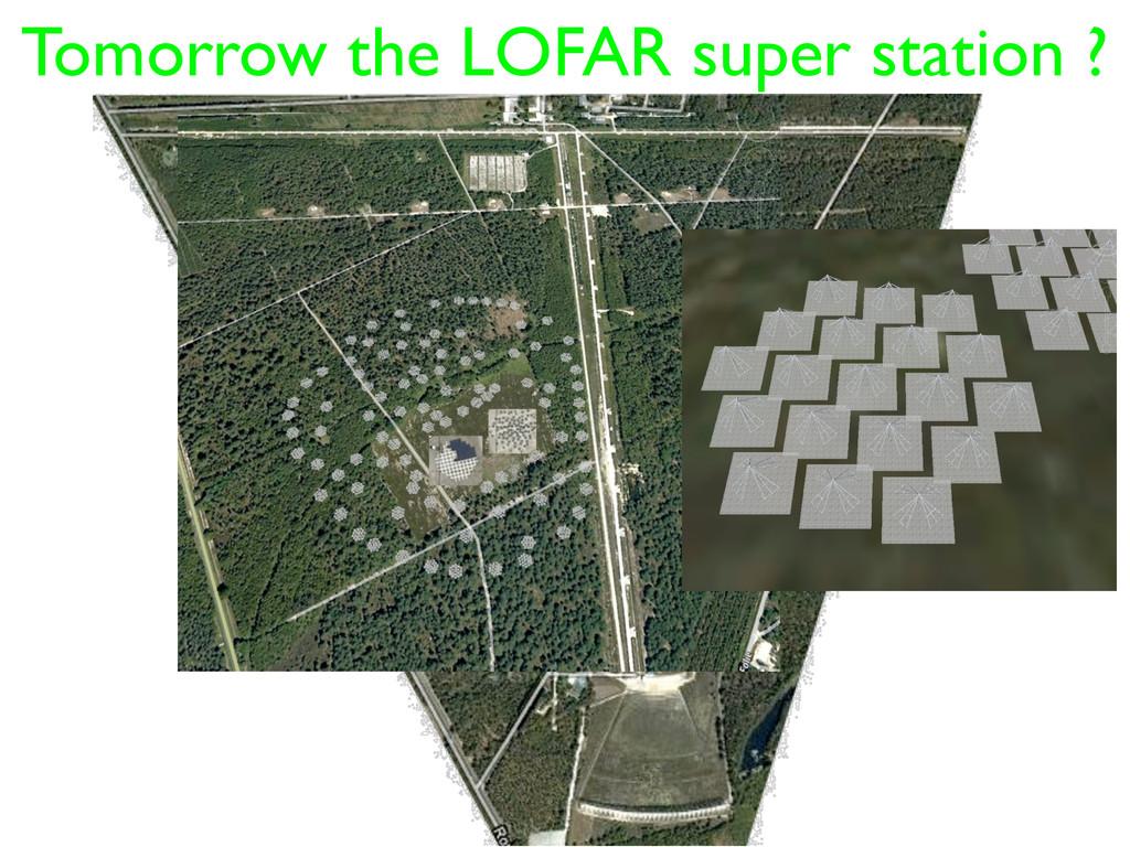 Tomorrow the LOFAR super station ?