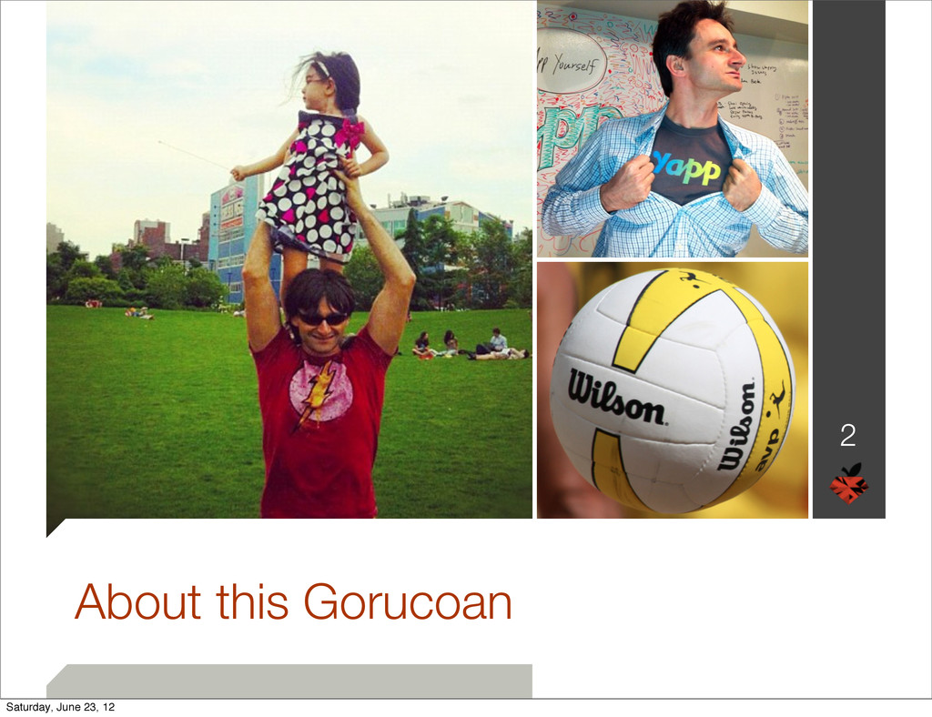 About this Gorucoan 2 Saturday, June 23, 12
