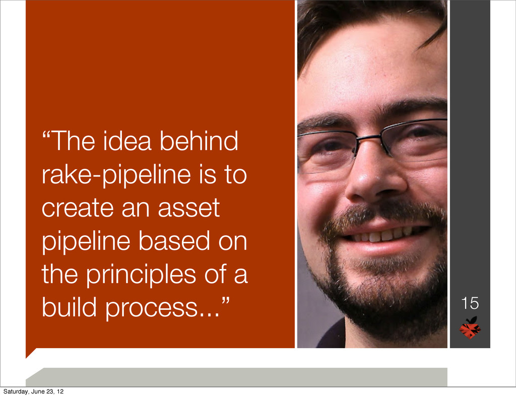 """""""The idea behind rake-pipeline is to create an ..."""