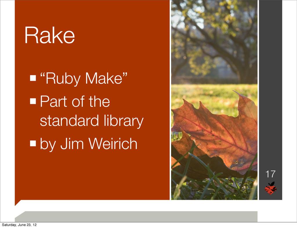"Rake 17 ■""Ruby Make"" ■Part of the standard libr..."