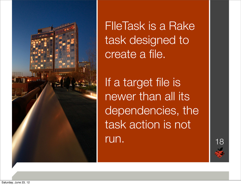 18 FIleTask is a Rake task designed to create a...