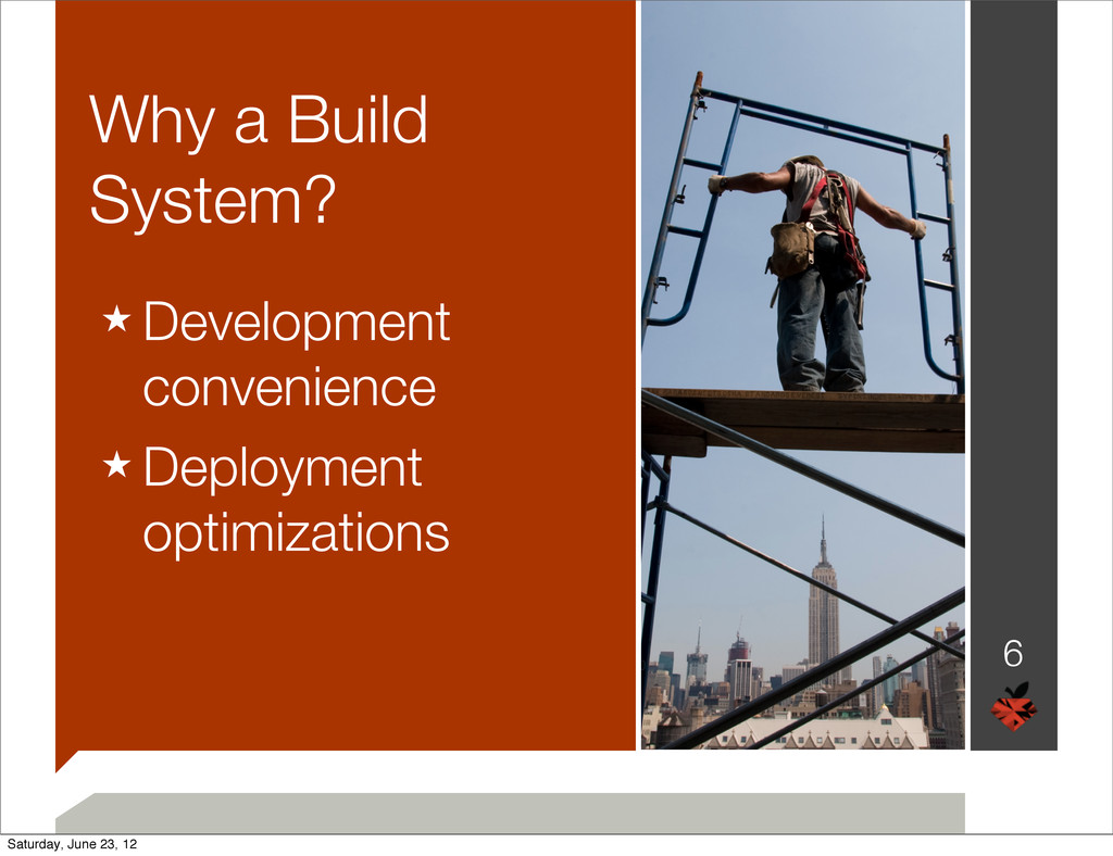 Why a Build System? ★ Development convenience ★...