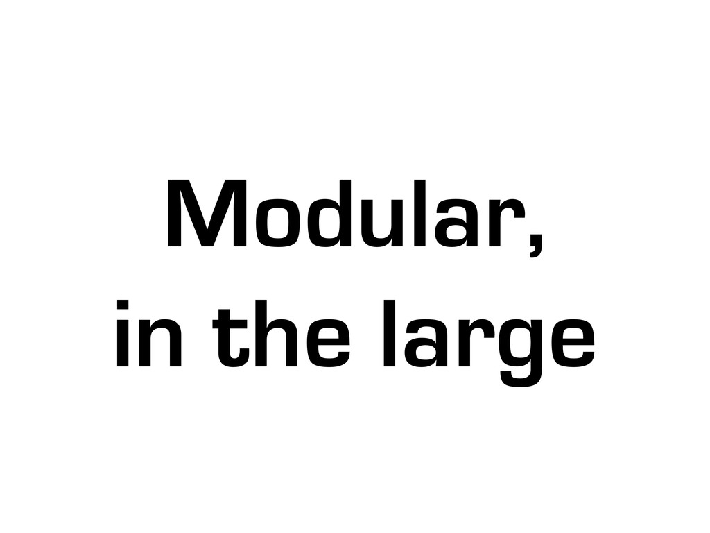 Modular, in the large
