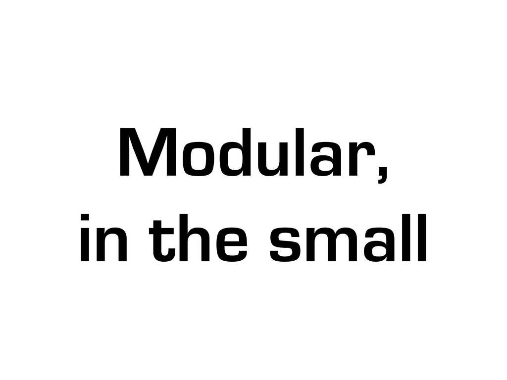Modular, in the small