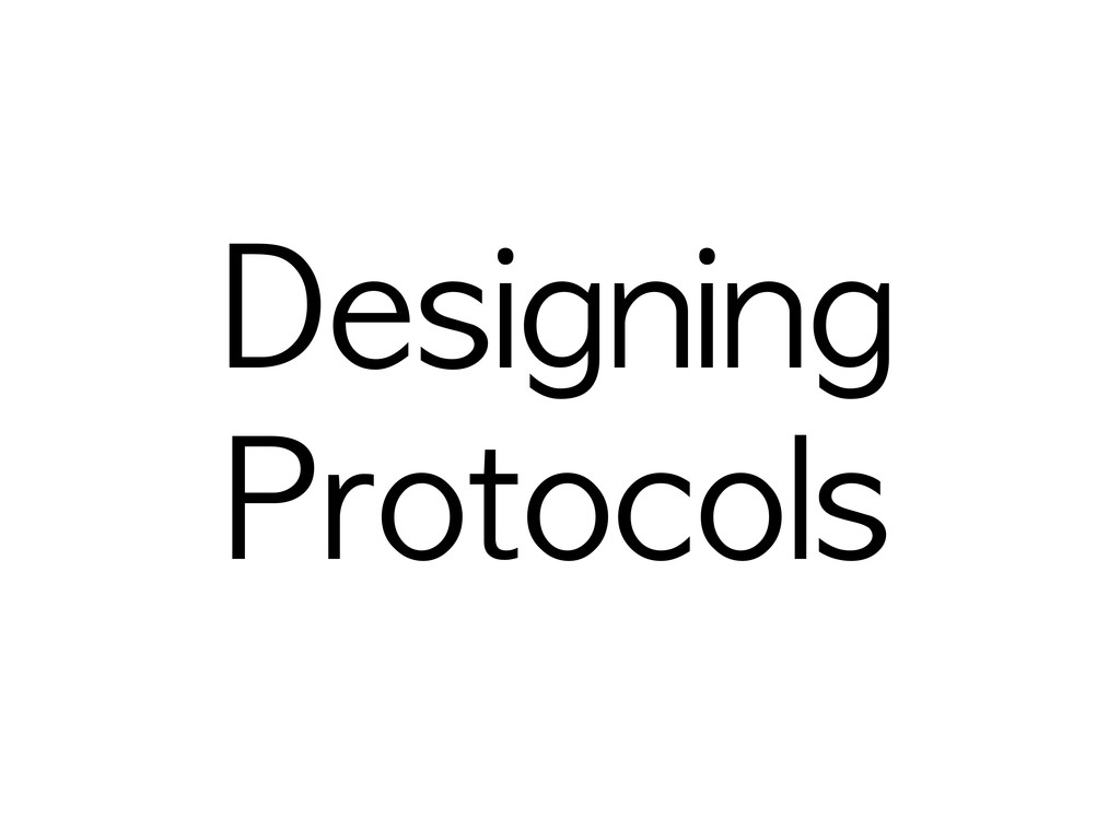 Designing  Protocols
