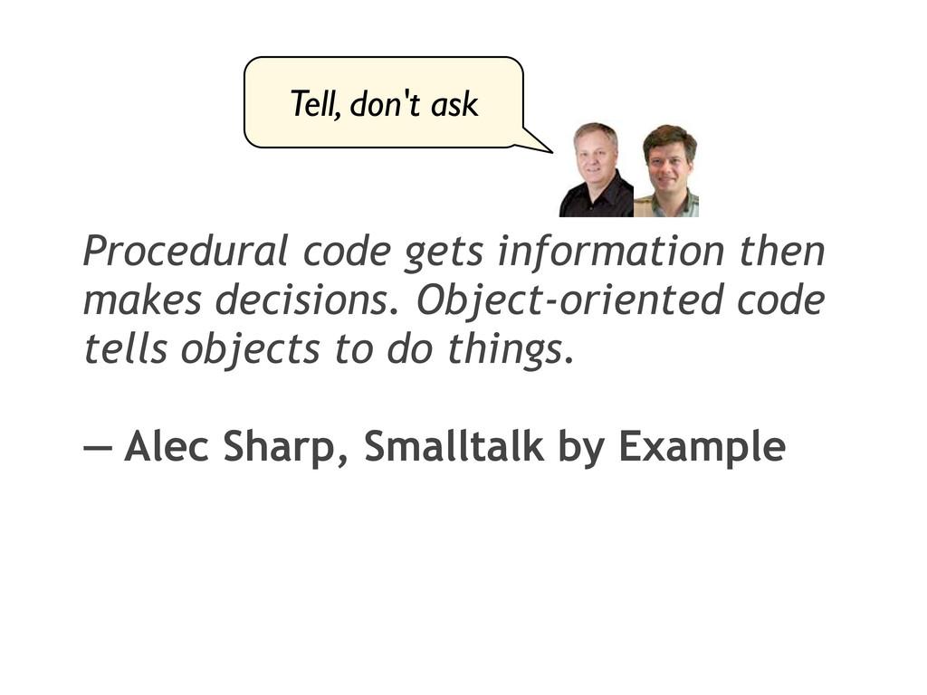 Procedural code gets information then makes dec...